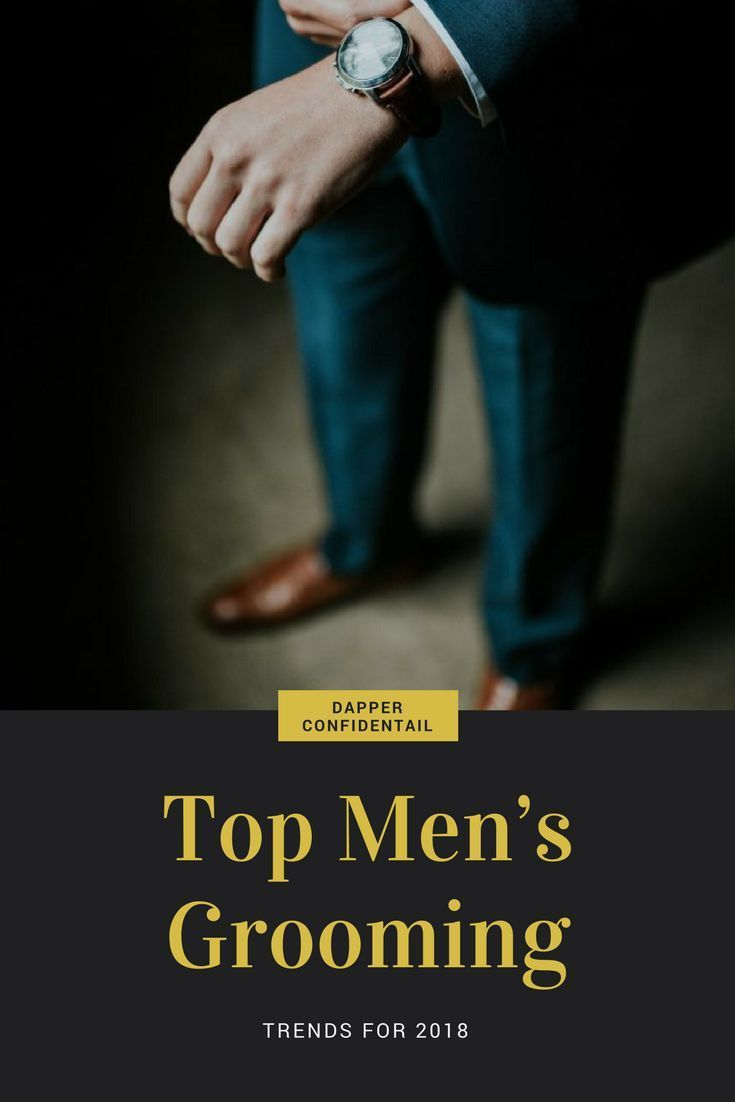 TOP MENS GROOMING TRENDS FOR 2018: What are the overall trends in men's grooming...
