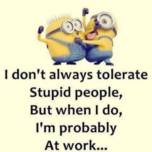More than likely! Not all of them.... But boy there are a lot of stupid people a...