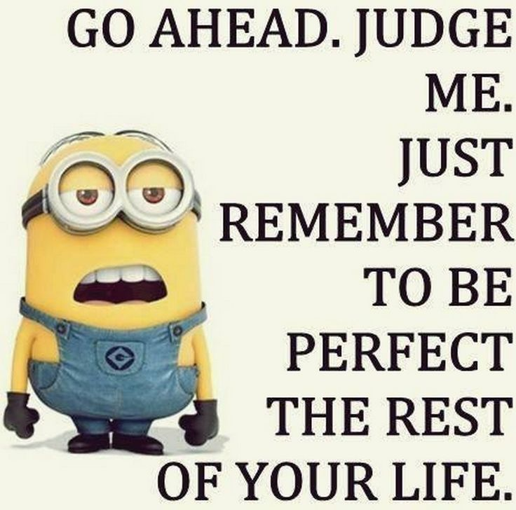 Remember to be perfect or else you're just judgmental and don't know what'...