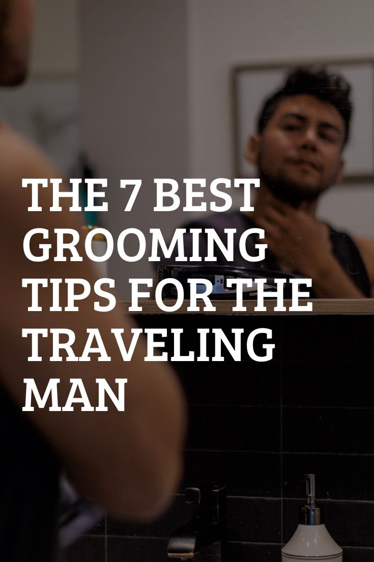 THE 7 BEST GROOMING TIPS FOR THE TRAVELING MAN - GROOMING TIPS - GROOMING TIPS F...